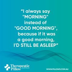 #Sleeping #Quote I always say Morning instead of Good Morning because if it was a good morning I d still be sleeping