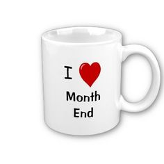 I Love Month End - Reasons Why!! Mugs from Zazzle.com