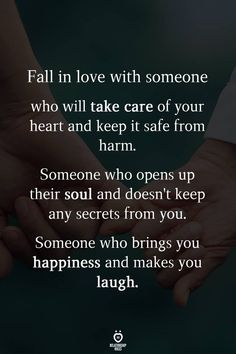 Fall in love with someone  who will take care of your heart and keep it safe from harm.