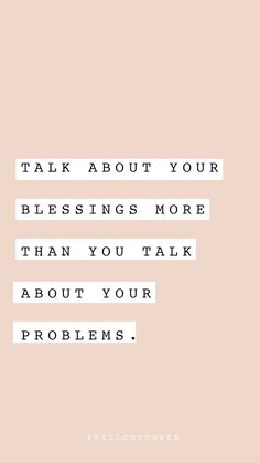 talk about your blessings more than you talk about your problems - lifequotes Faith Quotes, Bible Quotes, Words Quotes, Me Quotes, Motivational Quotes, Inspirational Quotes, Sayings, Great Quotes, Quotes To Live By
