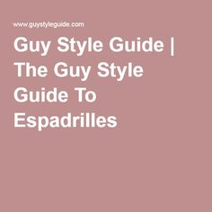 Guy Style Guide   The Guy Style Guide To Espadrilles