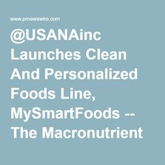 @USANAinc Launches Clean And Personalized Foods Line, MySmartFoods -- The Macronutrient Solution To