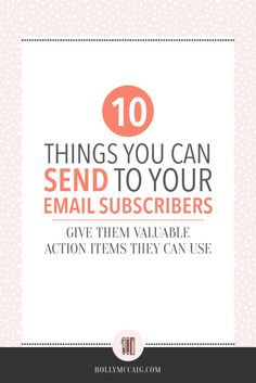 10 Things You Can Send To Your Email Subscribers. For years, as an online business owner, I have collected emails for the sole purpose of just promoting products and deals. I never really thought that maybe there was a better use of an email list until last year. I mean, what should I send to my email subscribers? Download a free ebook for opt-in ideas too!