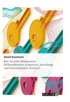 Key Account Management. Schlüsselkunden kompetent, zuverlässig und kostenoptimiert betreuen. GRIN: http://grin.to/zqWJj Amazon: http://grin.to/uuLob