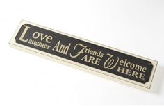 £14.95 http://www.enchantedivygifts.co.uk/all-for-your-wall-c26/signs-plaques-c73/heaven-sends-heaven-sends-love-laughter-and-friends-are-welcome-here-plaque-p233