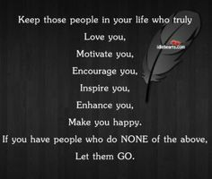 Keep Those People In Your Life Who Truly...
