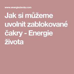 Jak si můžeme uvolnit zablokované čakry - Energie života Tarot, Reiki, Health Fitness, Wisdom, Mantra, Astrology, Psychology, Health And Wellness, Health And Fitness
