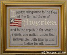 Designs By Lisa Pledge of Allegiance - Cross Stitch Pattern. I pledge allegiance to the flag of the United States of America, and to the republic for which it s