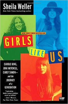 Girls Like Us: Carole King, Joni Mitchell, Carly Simon--And the Journey of a Generation by Sheila Weller. Weller presents parallel stories of three very different women of the sixties. Carole King, Carly Simon, The Journey, Books To Read, My Books, Music Books, Sheila, Thing 1, Popular Music