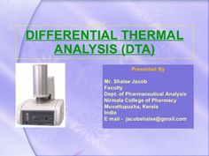 DIFFERENTIAL THERMAL ANALYSIS (DTA),  ppt by shaisejacob via slideshare
