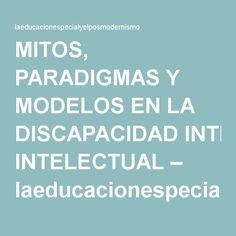 MITOS, PARADIGMAS Y MODELOS EN LA DISCAPACIDAD INTELECTUAL – laeducacionespecialyelposmodernismo