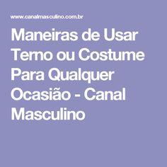 Maneiras de Usar Terno ou Costume Para Qualquer Ocasião - Canal Masculino