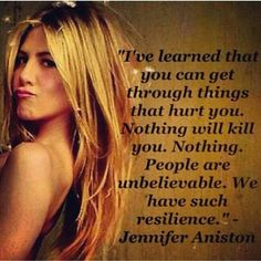 "Jennifer Aniston ""you can get through things that hurt you...."""