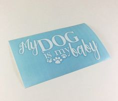 DOG LOVER Car Decal - My Dog is My Baby, Cute Dog Design, Cute Dog Saying, Paw Print Design, Window Decal, Outdoor Sign Vinyl