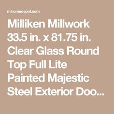 Milliken Millwork 33.5 in. x 81.75 in. Clear Glass Round Top Full Lite Painted Majestic Steel Exterior Door Z004826R at The Home Depot - Mobile