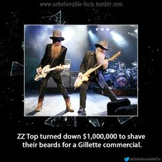 ZZ Top turned down $1,000,000 to shave their beards for a Gillette commercial.