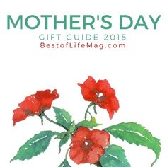 2015 Mother's Day Gift Guide - The Best of Life Magazine