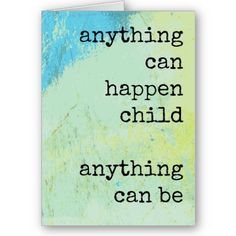 Anything can happen child, anything can be. Shel Silverstein