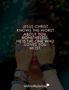 He is the One who loves you most.