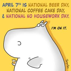 PUBLIC SERVICE ANNOUNCEMENT. #NationalBeerDay #NationalCoffeeCakeDay #NationalNoHouseworkDay Sandra Boynton