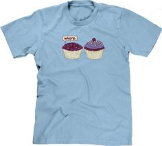 I Think You're Jealous (Cupcake Whore) T-Shirt, Hoodie, or Tote Bag