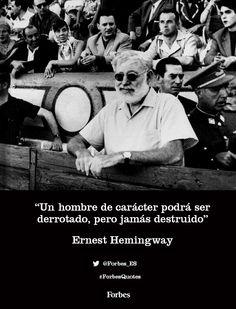 """""""Un hombre de carácter podrá ser derrotado, pero jamás destruido"""" Ernest Hemingway #ForbesQuotes"""