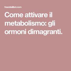 Come attivare il metabolismo: gli ormoni dimagranti.