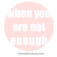 You're not supposed to be enough.