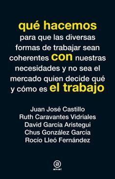 Qué hacemos con el trabajo / Juan José Castillo (coord.) ; Ruth Caravantes Vidriales