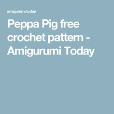 Peppa Pig free crochet pattern - Amigurumi Today