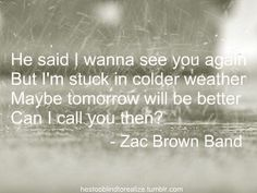 Colder Weather <3 Zac Brown Band.