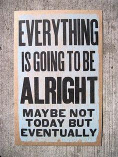mantra for hard days.  yup, everyone's got 'em