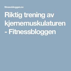Riktig trening av kjernemuskulaturen - Fitnessbloggen