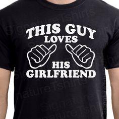 This Guy Loves His Girlfriend Mens T-shirt Valentine's gift tshirt shirt Tee S - 2XL. $15.95, via Etsy.