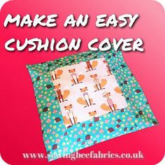 Sewing Bee Fabrics Tutorial How To Make An Easy Cushion Cover Having been asked to make an unusual cushion cover for a birthday present, this was the really easy-to-make cover I came up with. This project is perfect for beginners and experienced levels alike. What you will need: Half a...