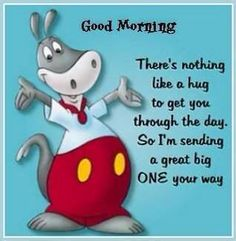 Good Morning There's nothing like a hug to get you through the day. greetings good morning good morning greeting good morning quote good morning poem good morning friends and family good morning coffee Funny Good Morning Messages, Cute Good Morning Quotes, Good Day Quotes, Good Morning Sunshine, Morning Inspirational Quotes, Good Morning Picture, Good Morning Good Night, Morning Pictures, Cute Quotes