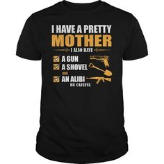 I have Pretty Mother I Also Must A Gun A Showel an
