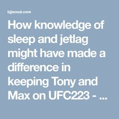 How knowledge of sleep and jetlag might have made a difference in keeping Tony and Max on UFC223 - bjjscout.com