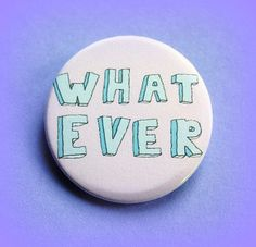Whatever  button badge 1.5 Inch by PKPaperKitty on Etsy, $1.50