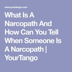 What Is A Narcopath And How Can You Tell When Someone Is A Narcopath | YourTango