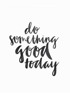 Do something good today | hand lettered quote Uploaded by user