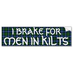 50 shades of kilts | BRAKE FOR MEN IN KILTS - SMITH TARTAN BUMPER STICKER from Zazzle.com