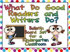 """Just Add Border!!! This packet has everything you need to create a """"What Do Good Readers and Writers Do?"""" bulletin board in your kindergarten classroom.    This packet includes 3 titles and headers, in case you want separate reading and writing boards or one combined board. There are 12 signs for good readers and 17 signs for good writers.  Check out the preview for more information :) $"""