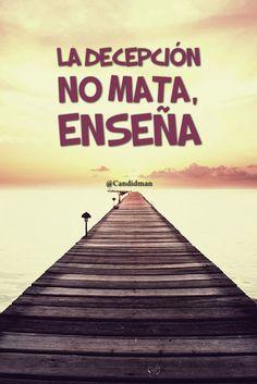 """""""La #Decepción no mata, enseña"""". @candidman #Frases #Reflexion"""