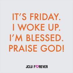 Praise The Lord it's Friday!