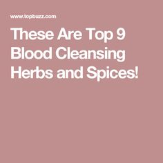 These Are Top 9 Blood Cleansing Herbs and Spices!