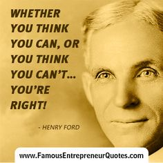 "HENRY FORD QUOTE:  ""Whether You Think You Can, Or You Think You Can't... You're Right!"" - Henry Ford  #henryford #famous #entrepreneur #quotes"
