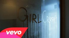 Girl Crush by Little Big Town. LOL, not the type of 'crush' I had in mind, but it's a great song nonetheless.
