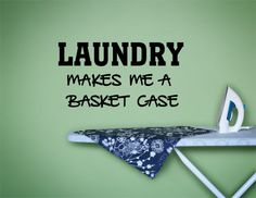 Hey, I found this really awesome Etsy listing at https://www.etsy.com/listing/287906043/laundry-makes-me-a-basket-case-laundry