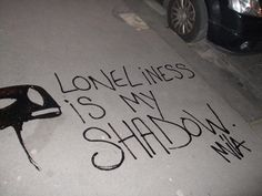 Lonliness Is My Shadow
